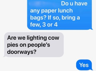 Here's the text exchange when I needed paper bags to dust the doughnuts